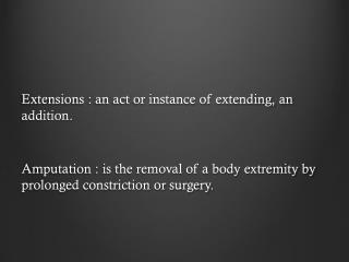 Extensions : an act or instance of extending, an addition.