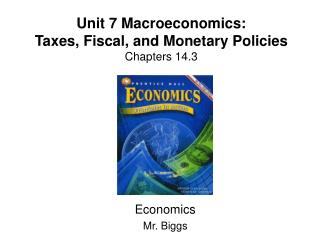 Unit 7  Macroeconomics: Taxes, Fiscal, and Monetary Policies Chapters 14.3