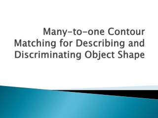 Many-to-one Contour Matching for Describing and Discriminating Object Shape