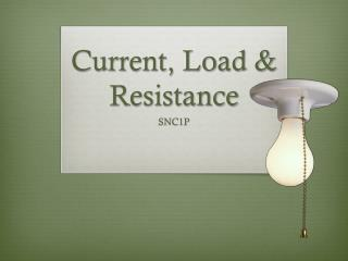 Current, Load & Resistance