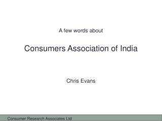 A few words about Consumers Association of India Chris  Evans