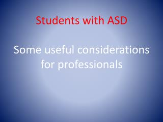 Students with ASD Some useful considerations  for  professionals
