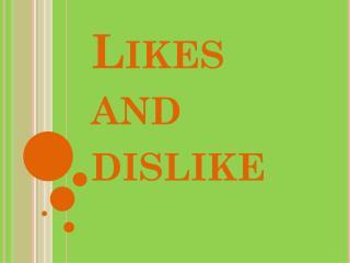 Likes and dislike