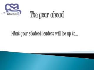 What your student leaders will be up to...