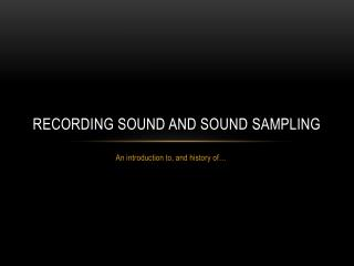 Recording Sound and Sound Sampling