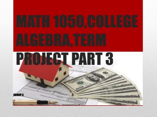 MATH 1050,COLLEGE ALGEBRA,TERM PROJECT PART 3