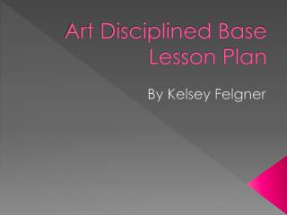 Art Disciplined Base Lesson Plan