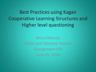Best Practices using  Kagan  Cooperative Learning Structures and Higher level questioning