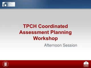 TPCH Coordinated Assessment Planning Workshop