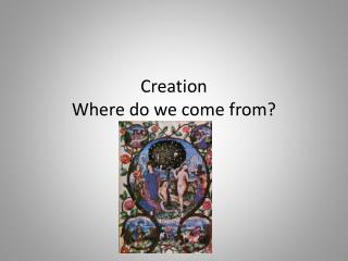 Creation Where do we come from?