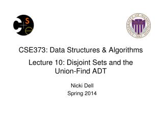 CSE373: Data Structures & Algorithms Lecture 10: Disjoint Sets and the  Union-Find ADT