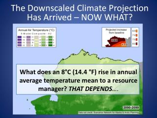 The Downscaled Climate Projection Has Arrived – NOW WHAT?