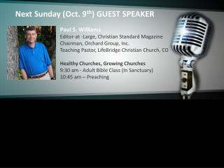 Next Sunday (Oct. 9 th ) GUEST SPEAKER 		Paul S. Williams