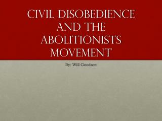 Civil Disobedience and the abolitionists movement