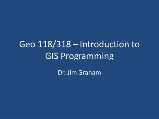 Geo 118/318 � Introduction to GIS Programming