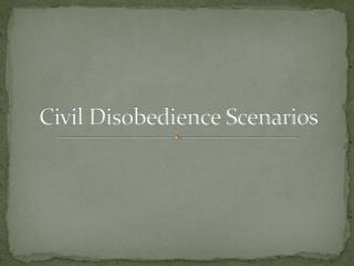 Civil Disobedience Scenarios
