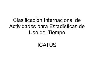 Clasificaci n Internacional de Actividades para Estad sticas de Uso del Tiempo  ICATUS