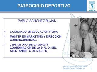 PABLO S NCHEZ BUJ N  LICENCIADO EN EDUCACI N F SICA MASTER EN MARKETING Y DIRECCI N COMERCOMERCIAL. JEFE DE DTO. DE CALI