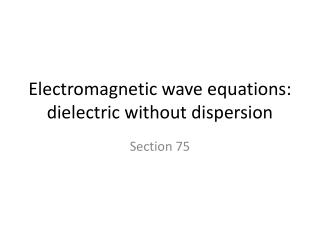 Electromagnetic wave equations:  dielectric without dispersion