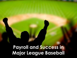 Payroll and Success in  Major League Baseball