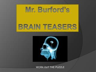 Mr. Burford�s BRAIN TEASERS