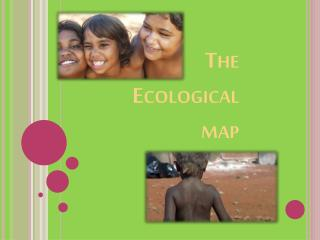 The  Ecological  map