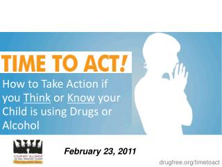 How to Take Action if you  Think  or  Know  your Child is using Drugs or Alcohol