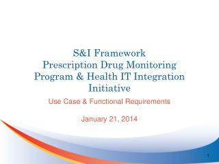 S&I Framework Prescription Drug Monitoring Program & Health IT Integration Initiative