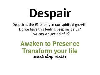 Awaken to Presence Transform your life