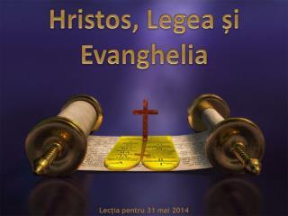 Hristos ,  Legea ș i  Evanghelia