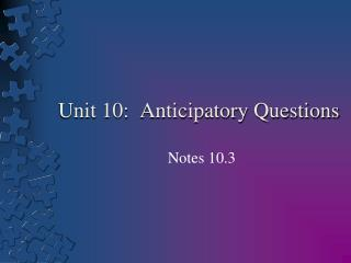 Unit 10:  Anticipatory Questions