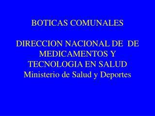 BOTICAS COMUNALES  DIRECCION NACIONAL DE  DE MEDICAMENTOS Y TECNOLOGIA EN SALUD Ministerio de Salud y Deportes