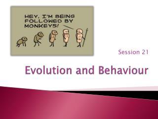Evolution and Behaviour