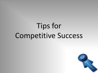 Tips for  Competitive Success