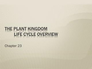 The Plant Kingdom  	Life cycle overview