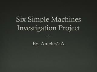 Six Simple Machines Investigation Project