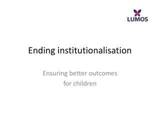Ending  institutionalisation