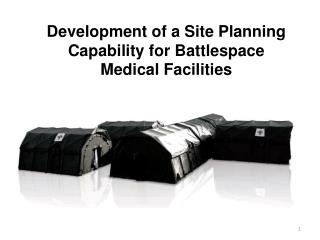 Development of a  Site Planning Capability  for  Battlespace Medical Facilities