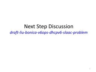 Next Step Discussion draft-liu-bonica-v6ops-dhcpv6-slaac-problem