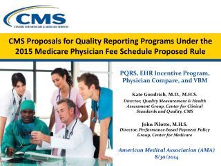 PQRS, EHR Incentive Program, Physician Compare, and VBM Kate Goodrich, M.D., M.H.S.