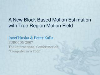 A New Block Based Motion Estimation with True Region Motion Field