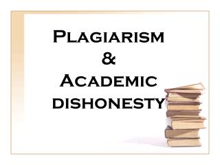 Plagiarism & Academic  dishonesty