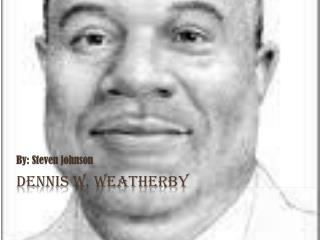 Dennis W.  Weatherby