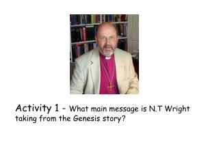 Activity 1 -  What main message is N.T Wright  taking from the Genesis story ?