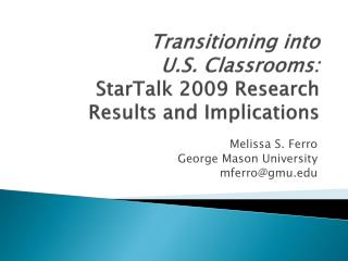 Transitioning into  U.S. Classrooms: StarTalk  2009 Research  Results and Implications