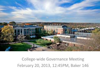 College-wide Governance Meeting February 20, 2013, 12:45PM, Baker 146