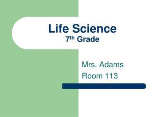 Life Science 7 th  Grade