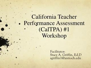 California Teacher Performance Assessment (CalTPA) #1 Workshop
