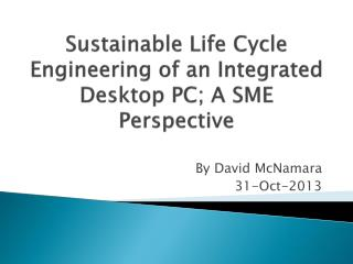 Sustainable Life Cycle Engineering of an Integrated Desktop PC; A SME Perspective