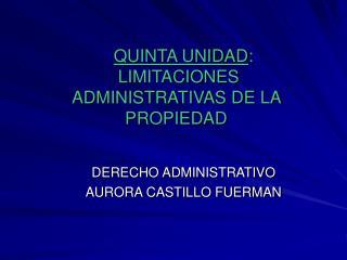 QUINTA UNIDAD:  LIMITACIONES ADMINISTRATIVAS DE LA PROPIEDAD